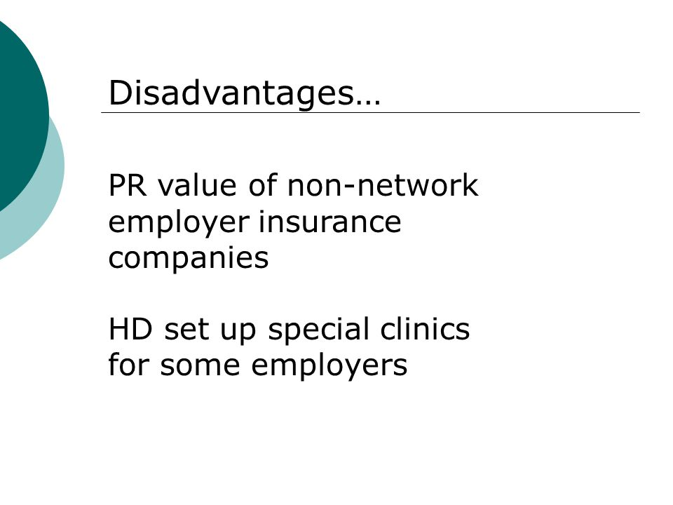 Disadvantages… PR value of non-network employer insurance companies HD set up special clinics for some employers