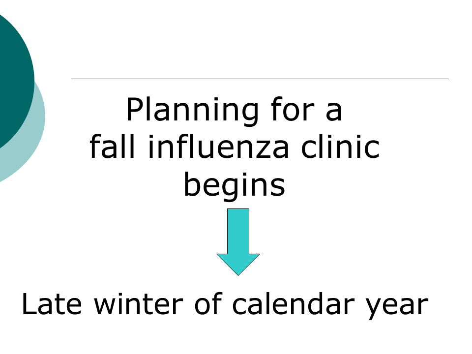 Planning for a fall influenza clinic begins Late winter of calendar year