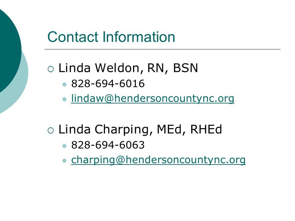 Contact Information Linda Weldon, RN, BSN 828-694-6016 lindaw@hendersoncountync.org Linda Charping, MEd, RHEd 828-694-6063 charping@hendersoncountync.org