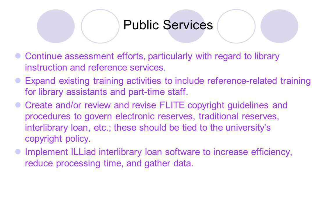 Public Services Continue assessment efforts, particularly with regard to library instruction and reference services.