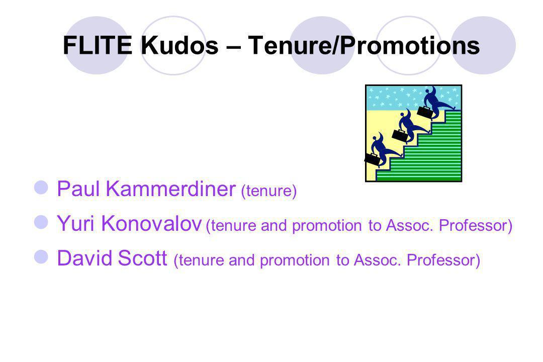 FLITE Kudos – Tenure/Promotions Paul Kammerdiner (tenure) Yuri Konovalov (tenure and promotion to Assoc.