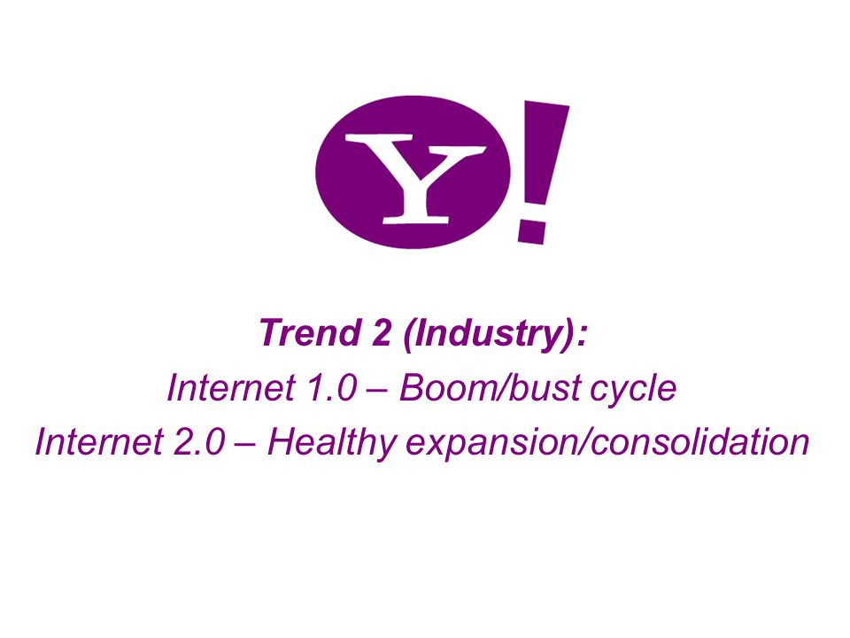 10 Trend 2 (Industry): Internet 1.0 – Boom/bust cycle Internet 2.0 – Healthy expansion/consolidation