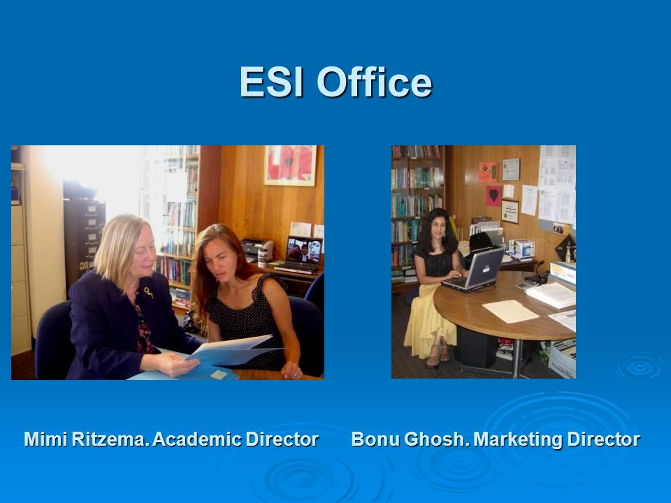 ESI Office Mimi Ritzema. Academic Director Bonu Ghosh. Marketing Director