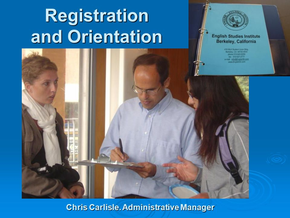 Registration and Orientation Chris Carlisle. Administrative Manager