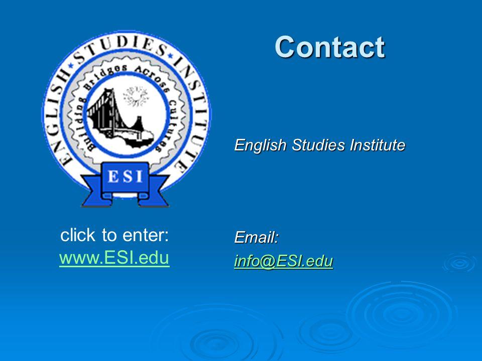Contact English Studies Institute Email: info@ESI.edu click to enter: www.ESI.edu