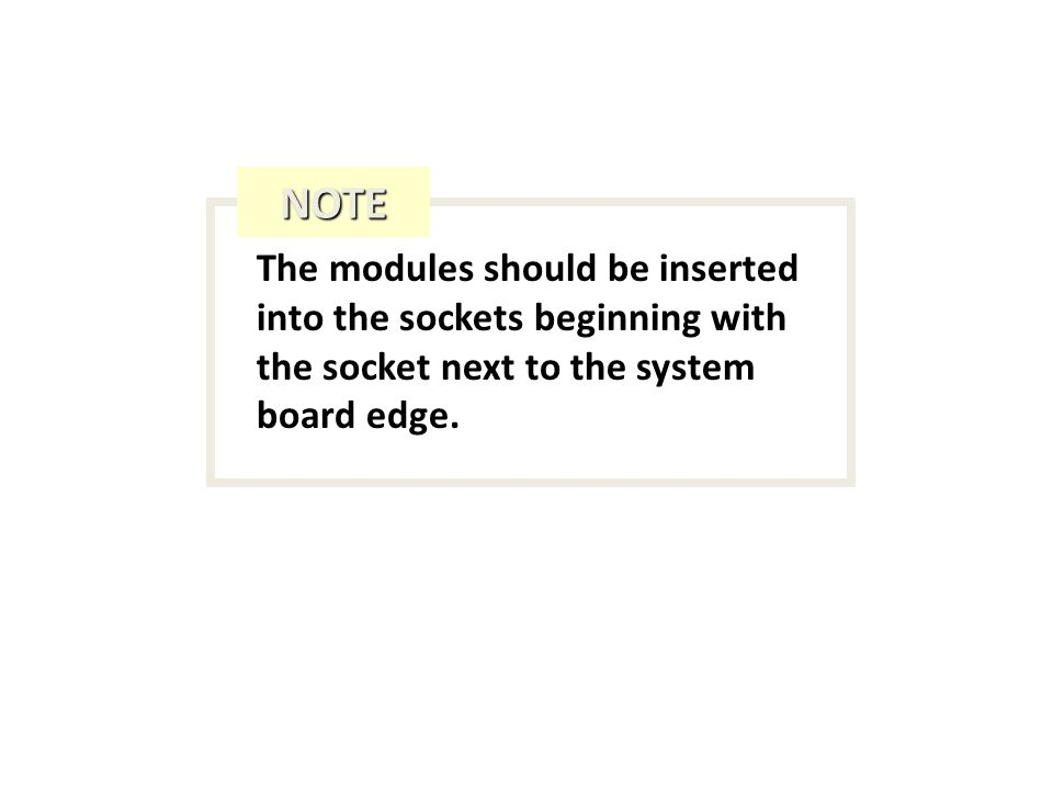 The modules should be inserted into the sockets beginning with the socket next to the system board edge.