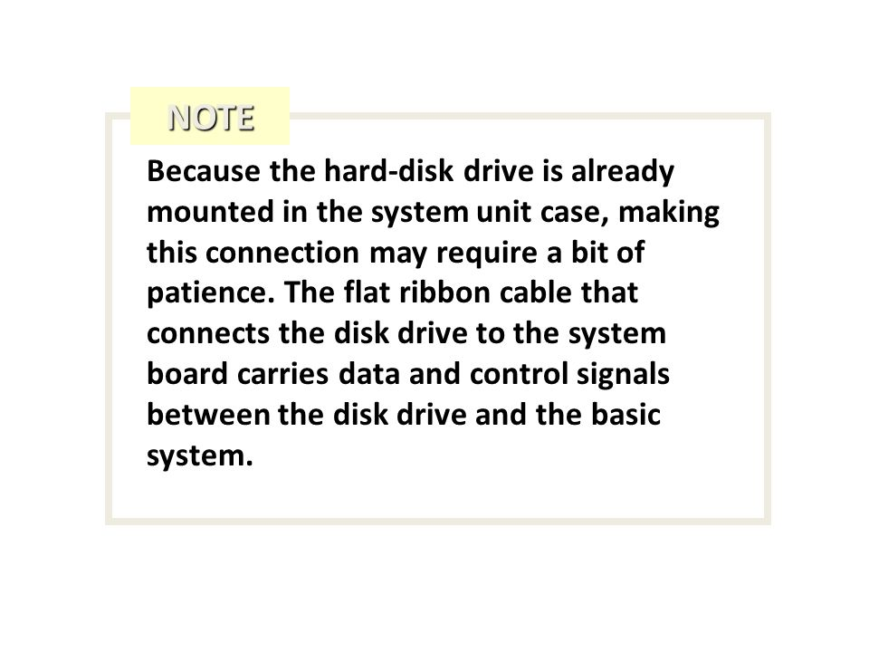 Because the hard-disk drive is already mounted in the system unit case, making this connection may require a bit of patience.