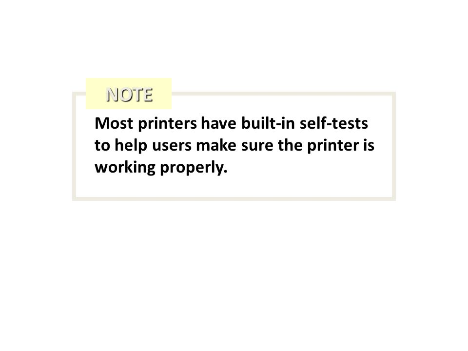 Most printers have built-in self-tests to help users make sure the printer is working properly.