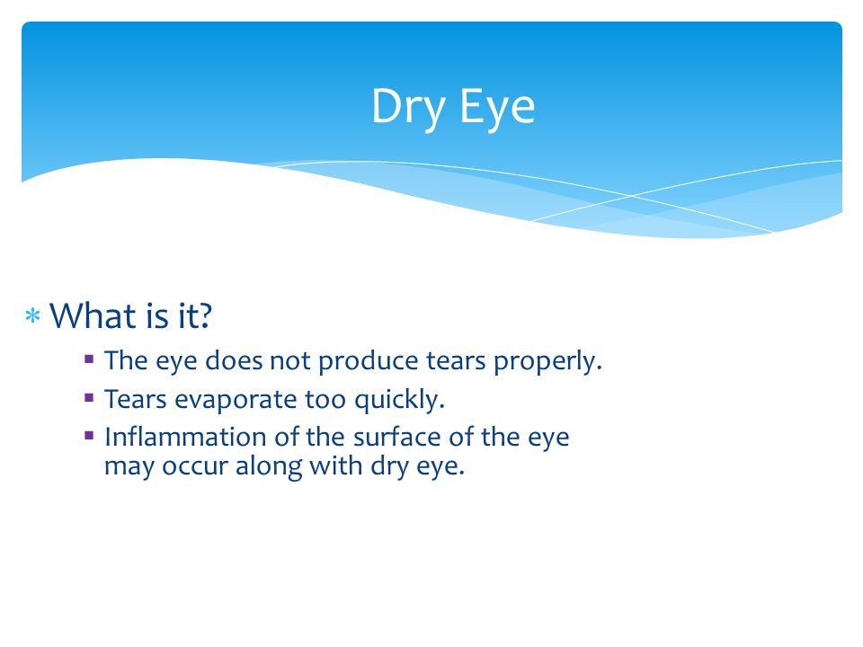 What is it.The eye does not produce tears properly.