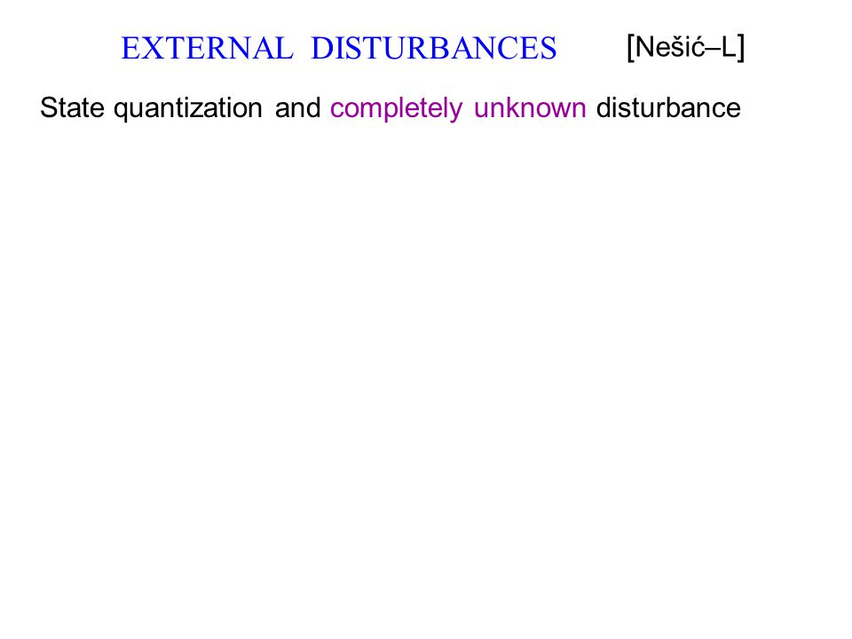 EXTERNAL DISTURBANCES [ Nešić–L ] State quantization and completely unknown disturbance
