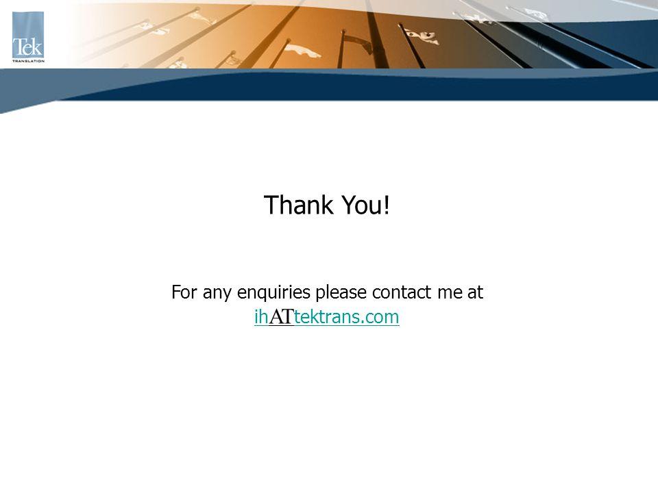 Thank You! For any enquiries please contact me at ih AT tektrans.com ih tektrans.com