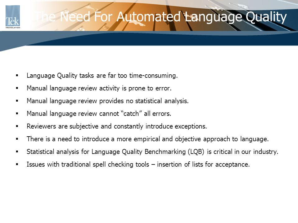 Spelling verification Source segment with multiple translations Source segment = Target segment Punctuation Terminology adherence to an approved glossary Overtranslations: CaMel words and Product Names What Can Be Automated
