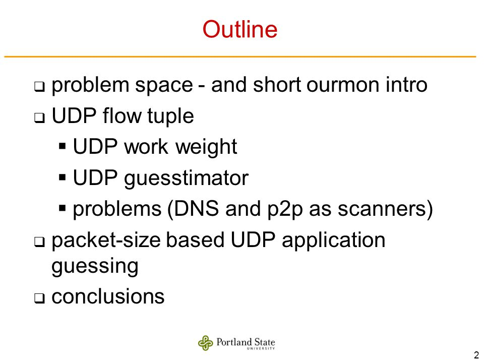2 Outline problem space - and short ourmon intro UDP flow tuple UDP work weight UDP guesstimator problems (DNS and p2p as scanners) packet-size based
