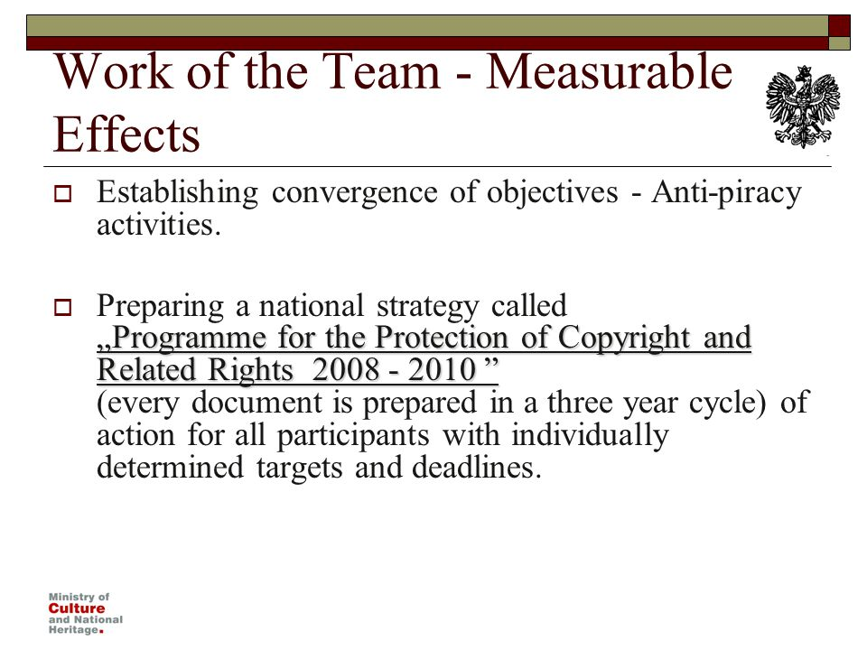 Work of the Team - Measurable Effects Establishing convergence of objectives - Anti-piracy activities.