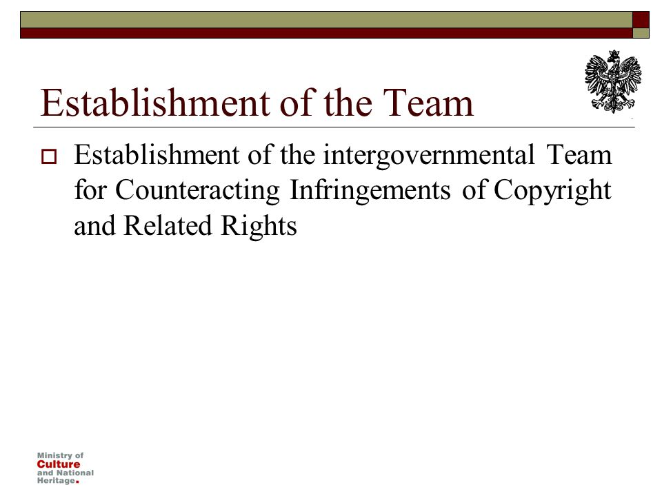 Establishment of the Team The team was established on the basis of the article 127 1 of Act of 4 th February 1994 on copyright and related rights (consolidated text Journal of Laws 2006, no.