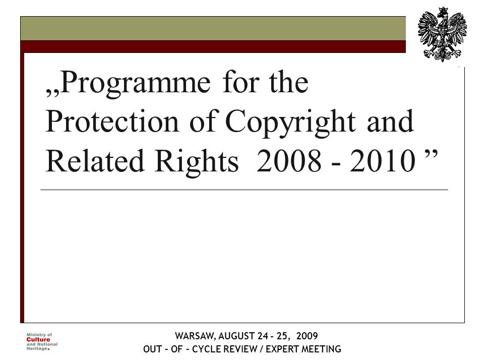Programme for the Protection of Copyright and Related Rights 2008 - 2010 WARSAW, AUGUST 24 - 25, 2009 OUT – OF – CYCLE REVIEW / EXPERT MEETING