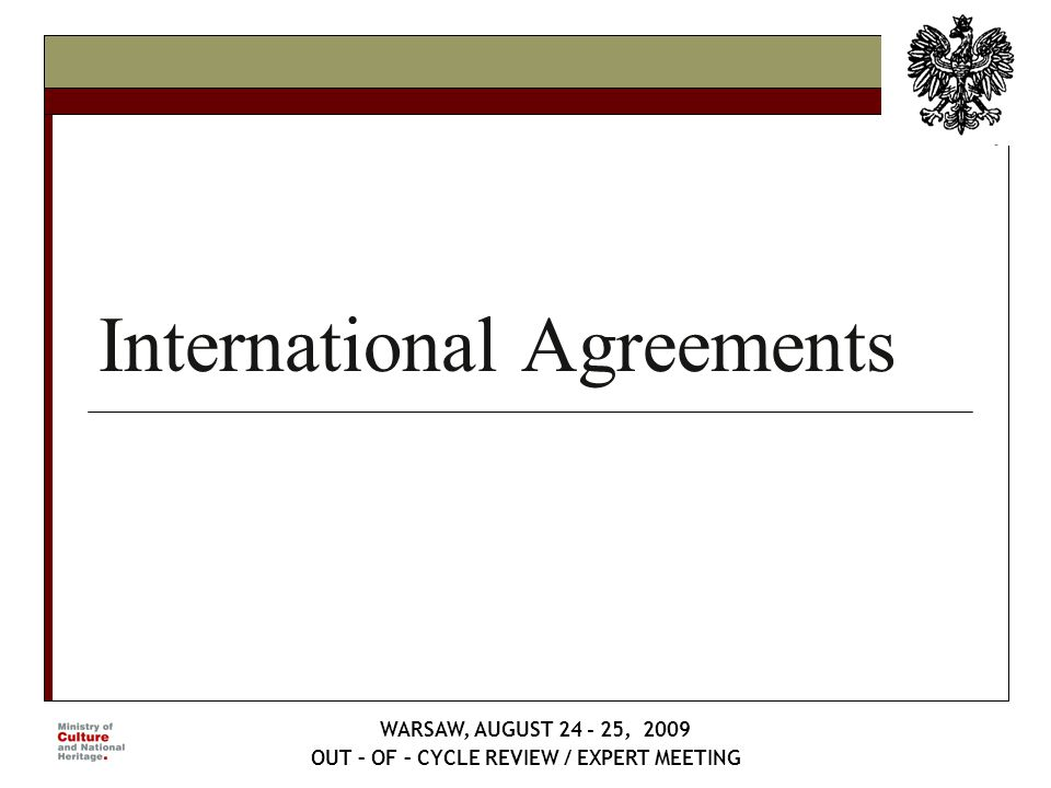 International Agreements WARSAW, AUGUST 24 - 25, 2009 OUT – OF – CYCLE REVIEW / EXPERT MEETING