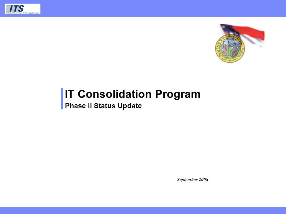 ITS IT Consolidation Program Phase II Status Update September 2008