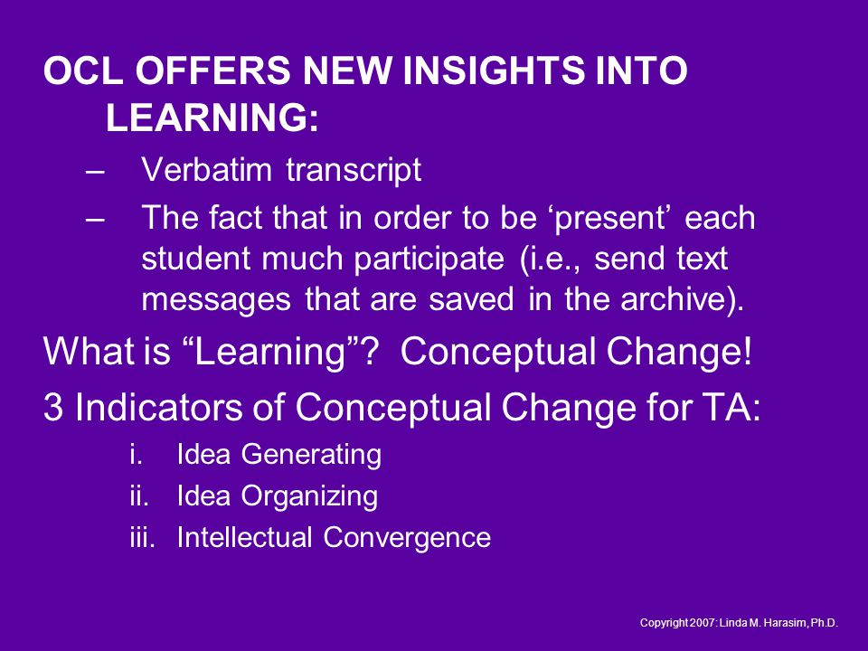 OCL OFFERS NEW INSIGHTS INTO LEARNING: –Verbatim transcript –The fact that in order to be present each student much participate (i.e., send text messages that are saved in the archive).
