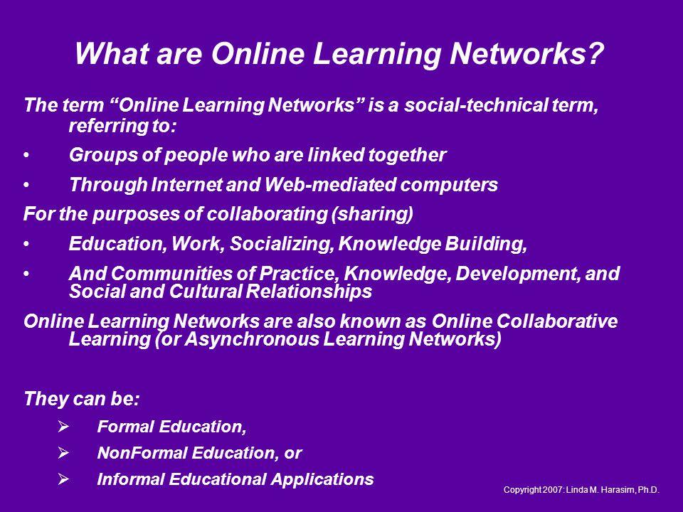 Historical Case for Network Learning Copyright 2007: Linda M. Harasim, Ph.D.