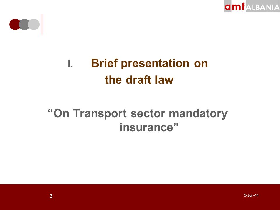 3 9-Jun-14 I. Brief presentation on the draft law On Transport sector mandatory insurance