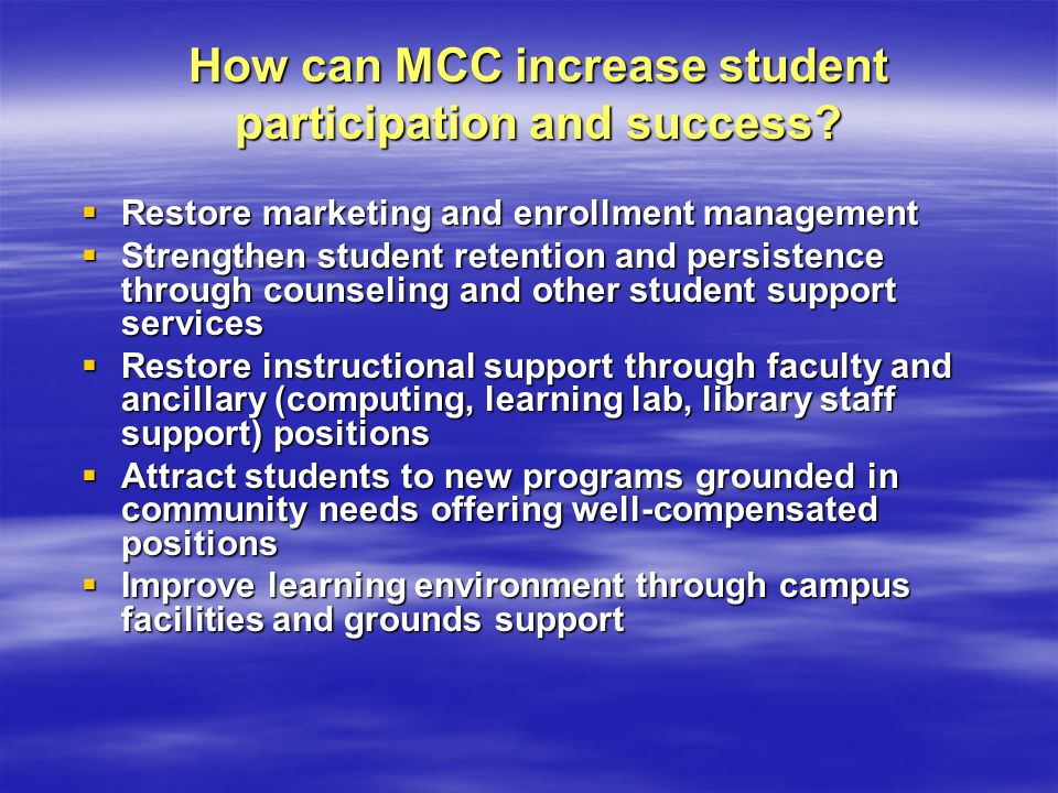 How can MCC increase student participation and success? Restore marketing and enrollment management Restore marketing and enrollment management Streng
