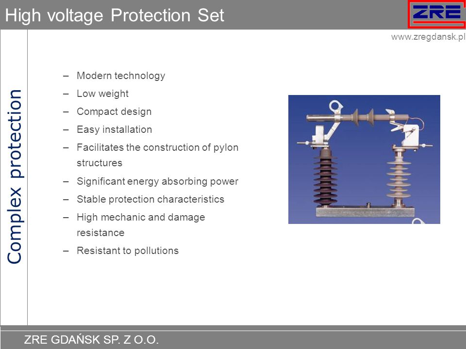 ZRE GDAŃSK SP. Z O.O. www.zregdansk.pl High voltage Protection Set –Modern technology –Low weight –Compact design –Easy installation –Facilitates the