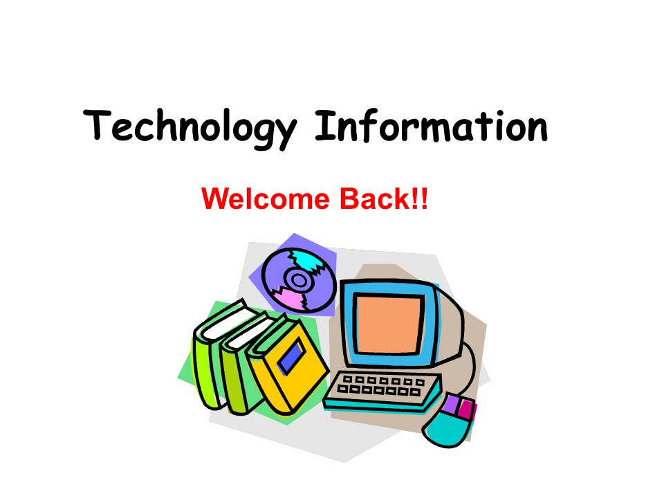 Technology Information Welcome Back!!