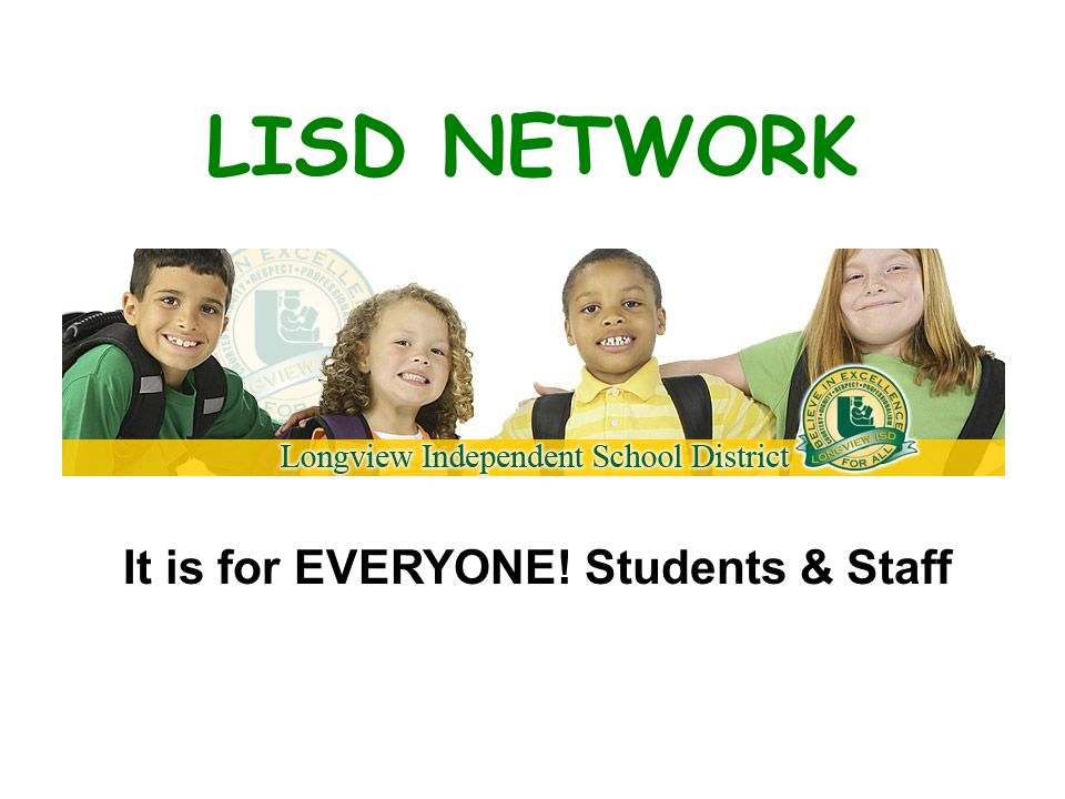 LISD NETWORK It is for EVERYONE! Students & Staff