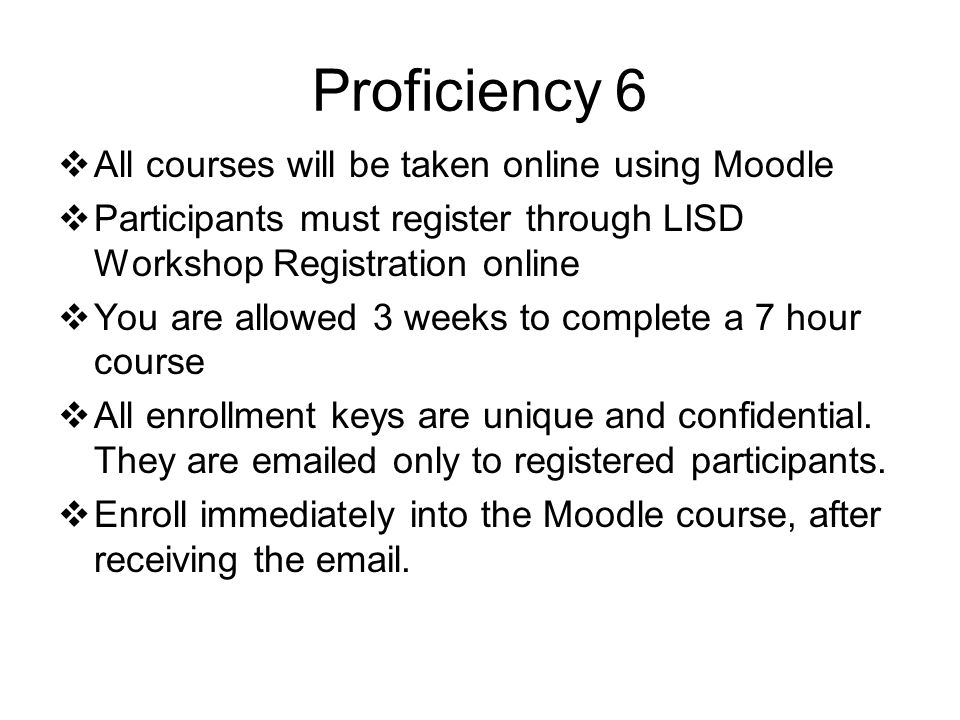 Proficiency 6 All courses will be taken online using Moodle Participants must register through LISD Workshop Registration online You are allowed 3 wee