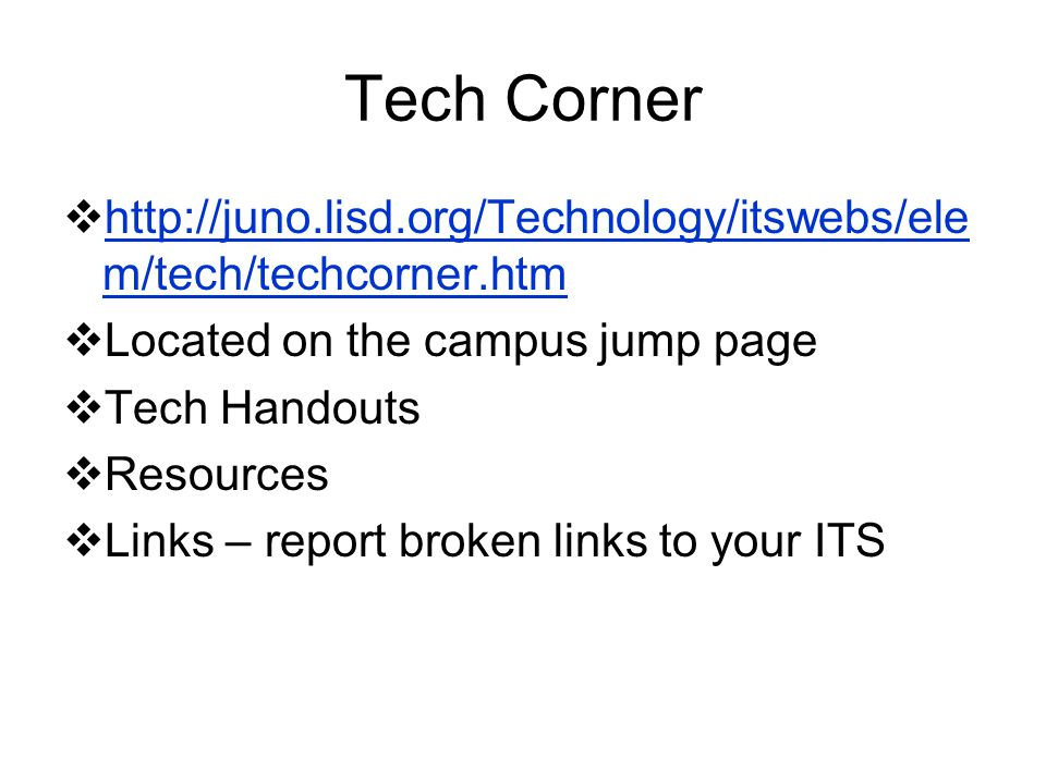 Tech Corner http://juno.lisd.org/Technology/itswebs/ele m/tech/techcorner.htm http://juno.lisd.org/Technology/itswebs/ele m/tech/techcorner.htm Locate