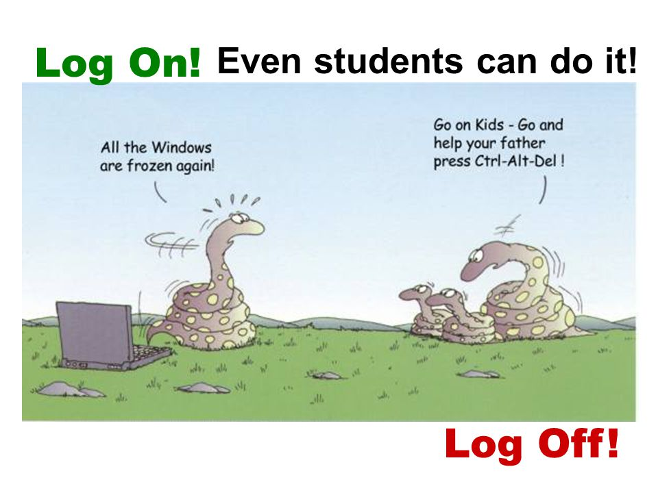 Log On! Log Off! Even students can do it!