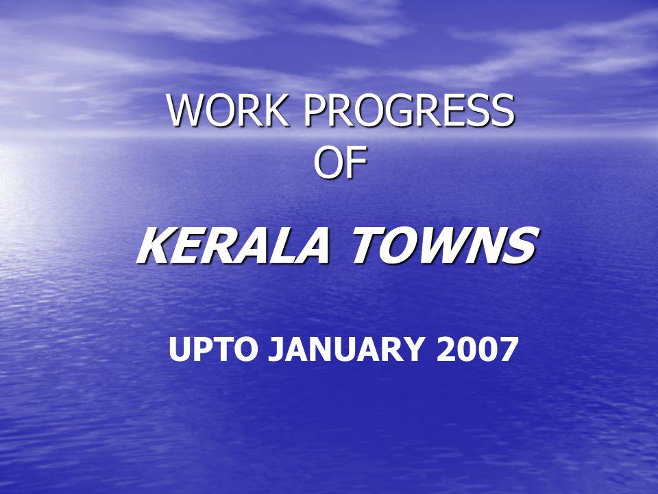 WORK PROGRESS OF KERALA TOWNS UPTO JANUARY 2007