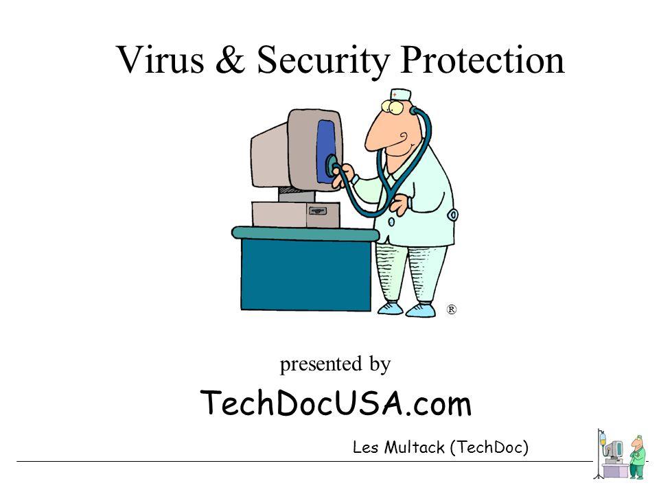TechDocUSA.com Virus & Security Protection presented by TechDocUSA.com ® Les Multack (TechDoc)