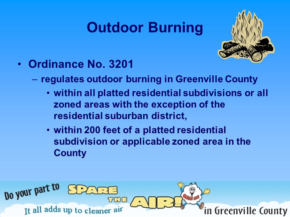 Outdoor Burning Ordinance No. 3201 –regulates outdoor burning in Greenville County within all platted residential subdivisions or all zoned areas with