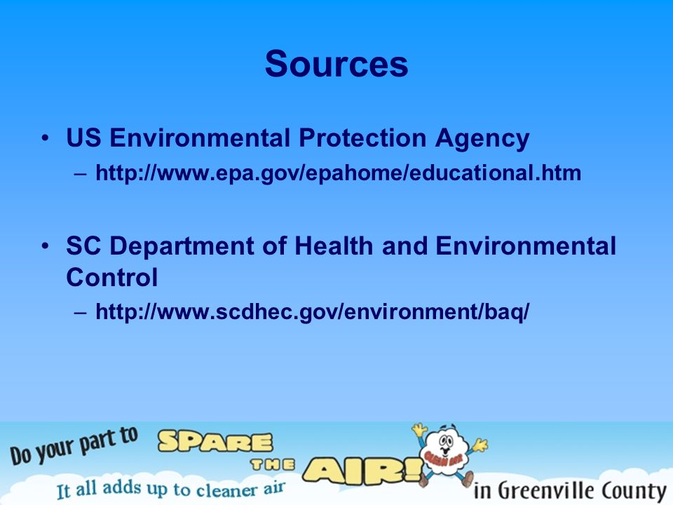 Sources US Environmental Protection Agency –http://www.epa.gov/epahome/educational.htm SC Department of Health and Environmental Control –http://www.s