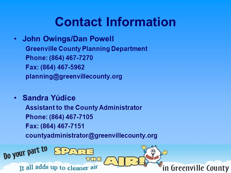 Contact Information John Owings/Dan Powell Greenville County Planning Department Phone: (864) 467-7270 Fax: (864) 467-5962 planning@greenvillecounty.o
