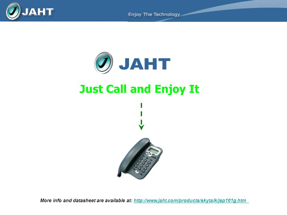 Just Call and Enjoy It More info and datasheet are available at: http://www.jaht.com/products/skytalk/jsp101g.htmhttp://www.jaht.com/products/skytalk/