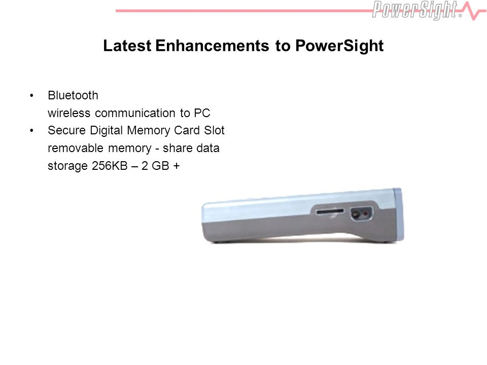 Latest Enhancements to PowerSight Bluetooth wireless communication to PC Secure Digital Memory Card Slot removable memory - share data storage 256KB – 2 GB +