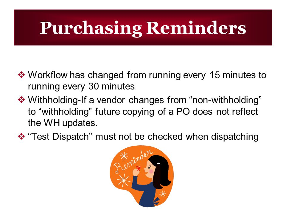 Purchasing Reminders Workflow has changed from running every 15 minutes to running every 30 minutes Withholding-If a vendor changes from non-withholdi