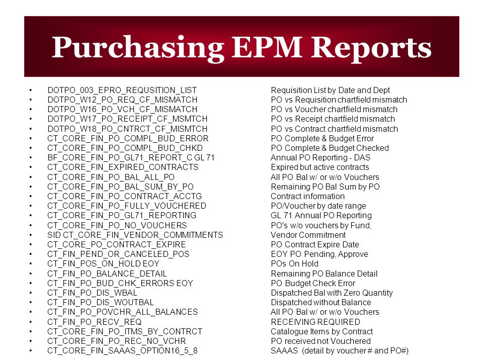 Purchasing EPM Reports DOTPO_003_EPRO_REQUSITION_LIST Requisition List by Date and Dept DOTPO_W12_PO_REQ_CF_MISMATCHPO vs Requisition chartfield misma