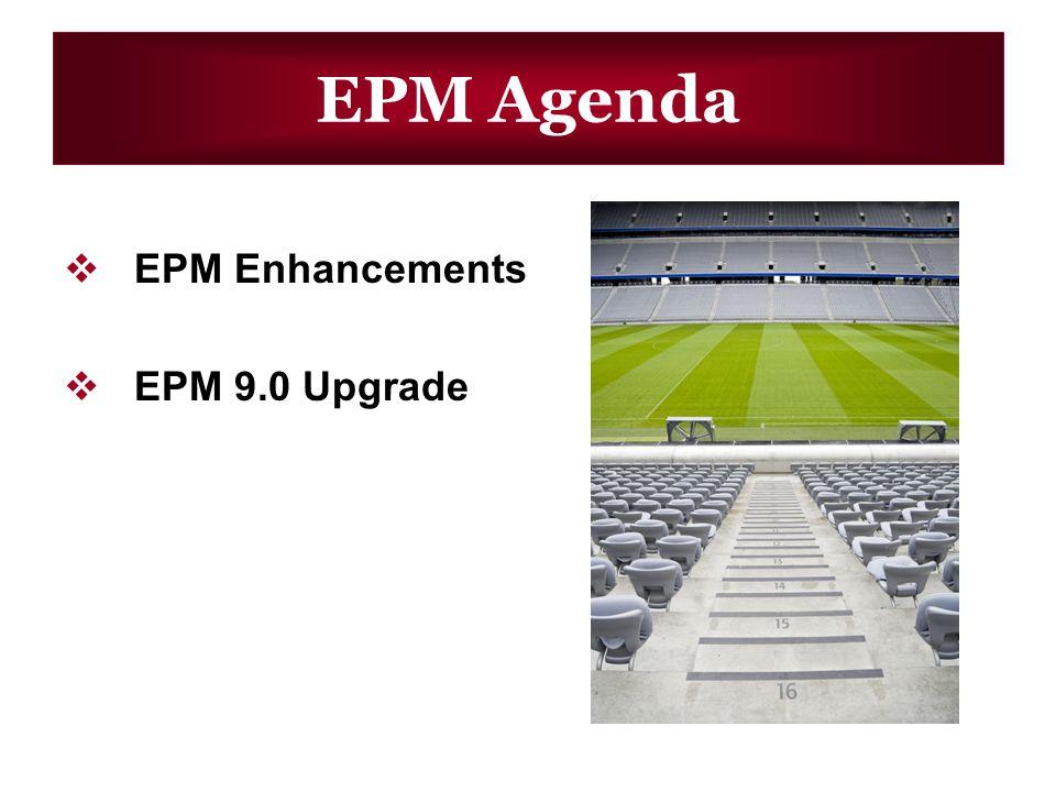 EPM Agenda EPM Enhancements EPM 9.0 Upgrade