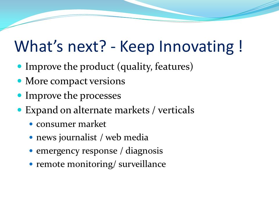 Whats next. - Keep Innovating .