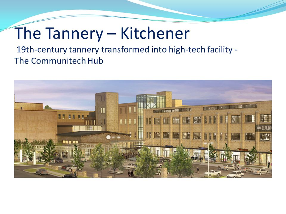 The Tannery – Kitchener 19th-century tannery transformed into high-tech facility - The Communitech Hub