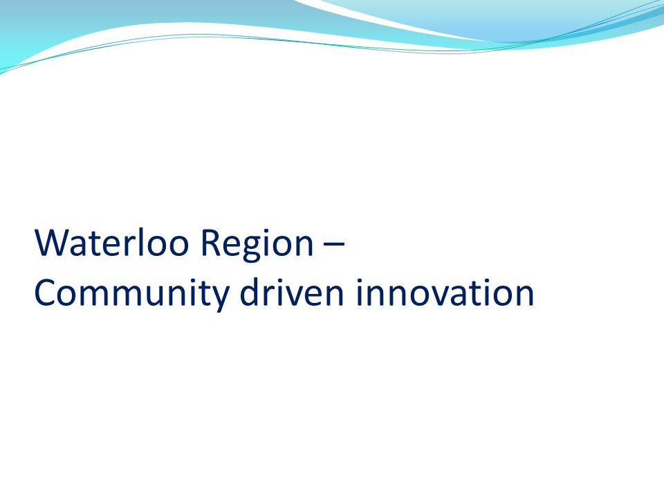 Waterloo Region – Community driven innovation