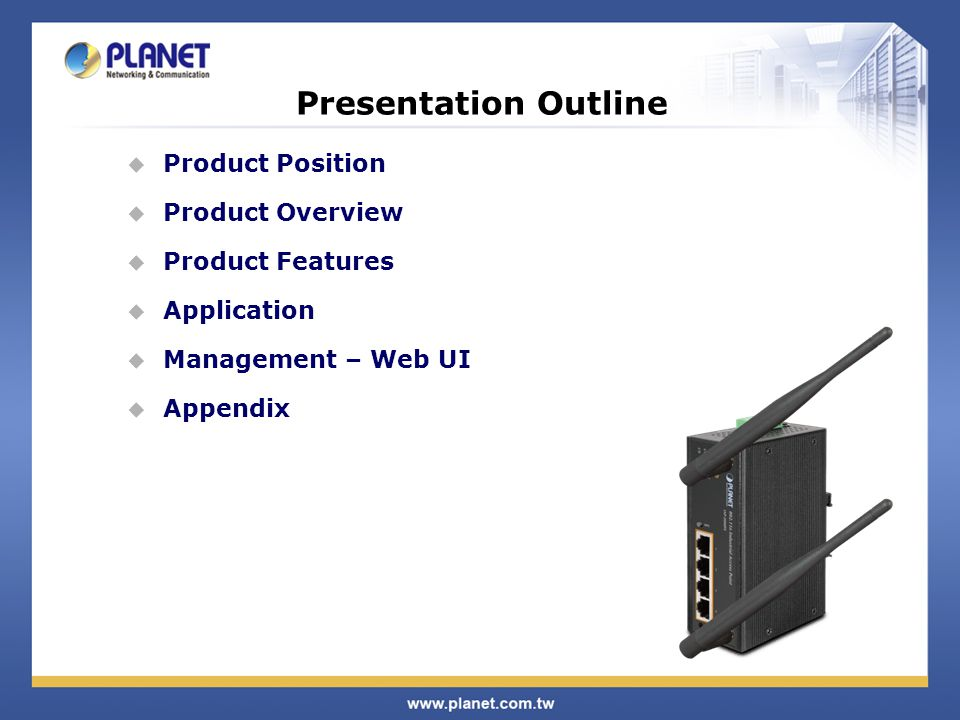 Presentation Outline Product Position Product Overview Product Features Application Management – Web UI Appendix