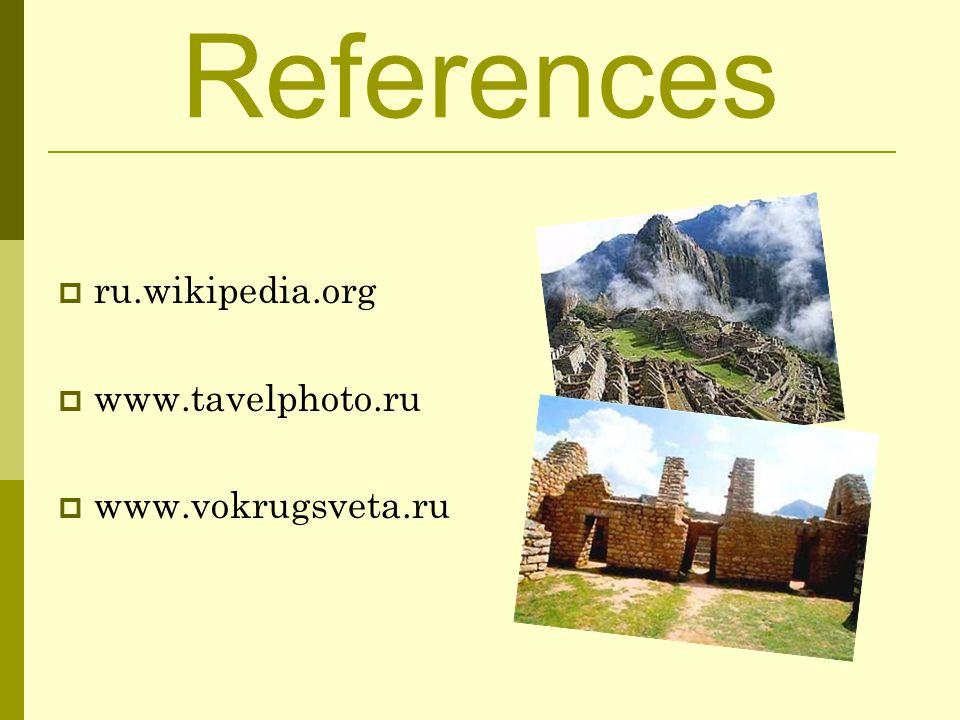 References ru.wikipedia.org www.tavelphoto.ru www.vokrugsveta.ru