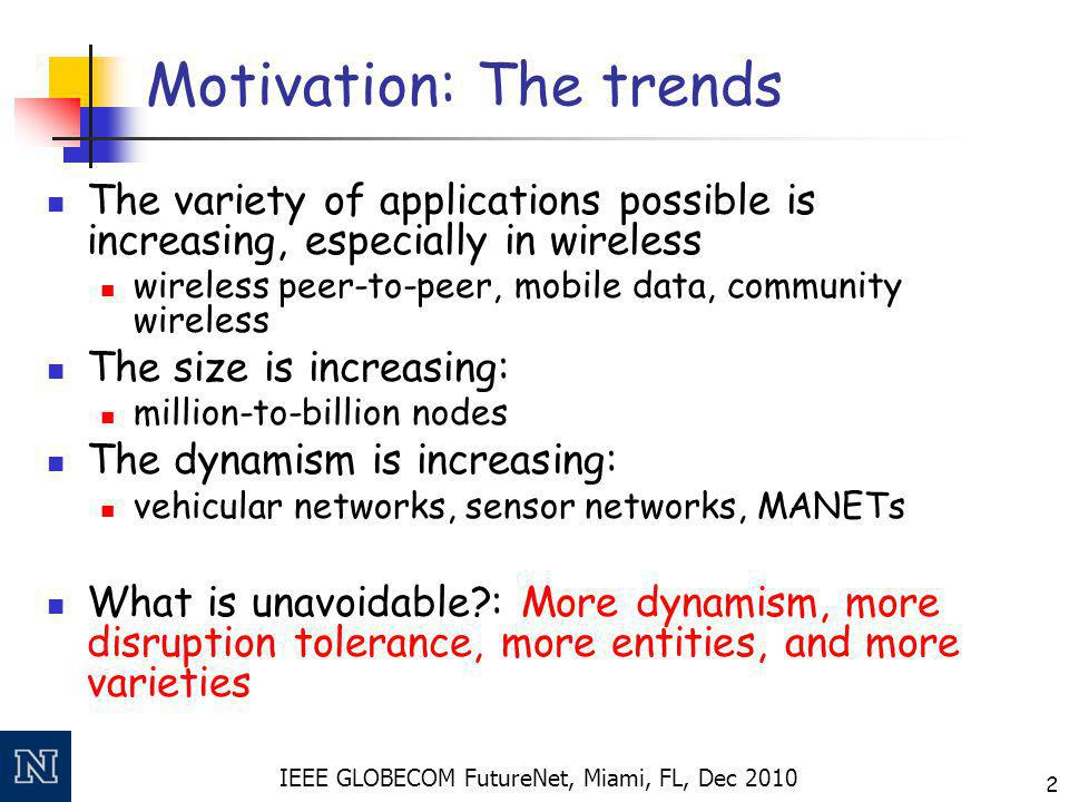 IEEE GLOBECOM FutureNet, Miami, FL, Dec 2010 2 Motivation: The trends The variety of applications possible is increasing, especially in wireless wirel
