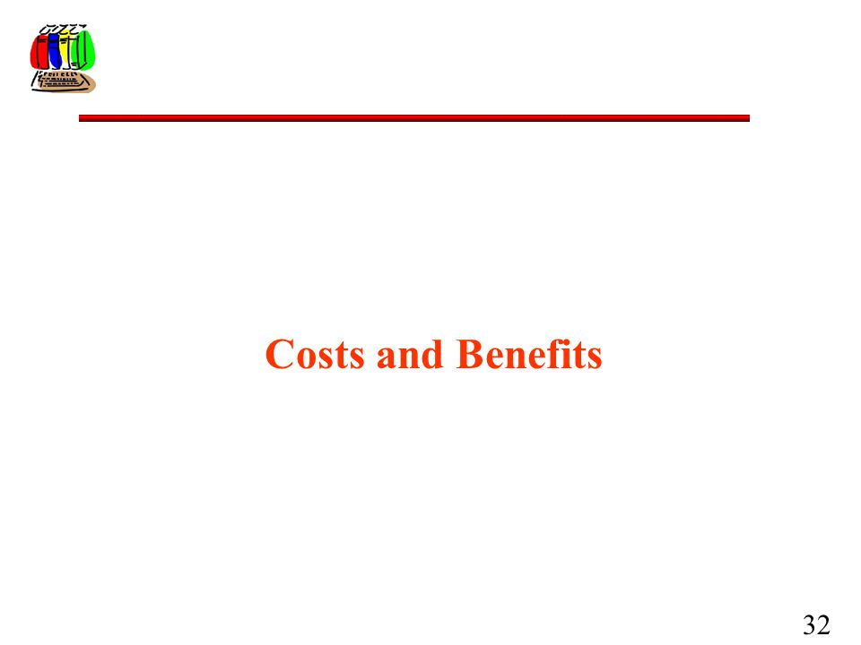 32 Costs and Benefits