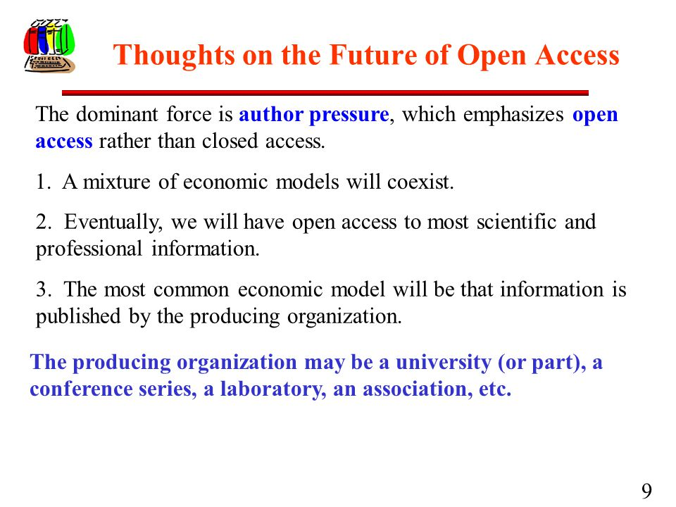 9 Thoughts on the Future of Open Access The dominant force is author pressure, which emphasizes open access rather than closed access. 1. A mixture of